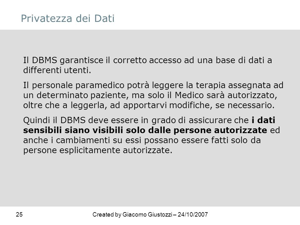 Privatezza dei Dati Il DBMS garantisce il corretto accesso ad una base di dati a differenti utenti.