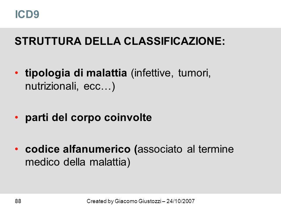 ICD9 STRUTTURA DELLA CLASSIFICAZIONE: tipologia di malattia (infettive, tumori, nutrizionali, ecc…)
