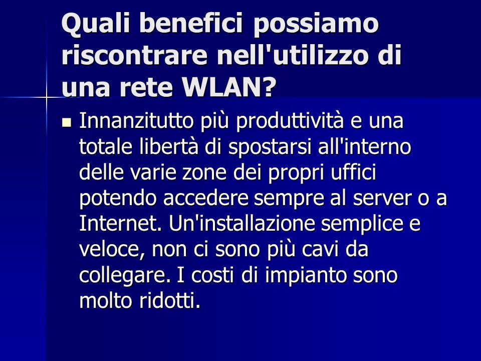 Quali benefici possiamo riscontrare nell utilizzo di una rete WLAN