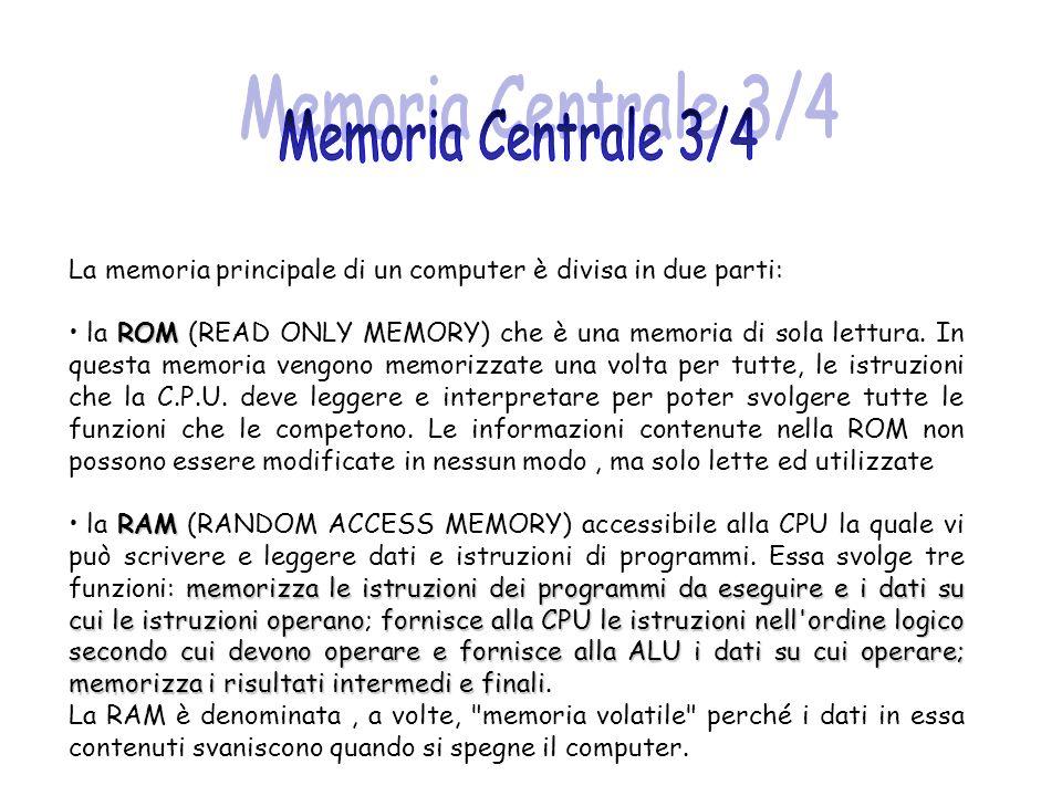 Memoria Centrale 3/4 La memoria principale di un computer è divisa in due parti: