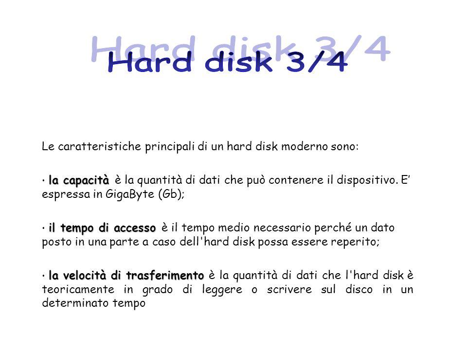 Hard disk 3/4 Le caratteristiche principali di un hard disk moderno sono:
