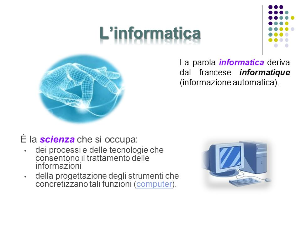 L'informatica È la scienza che si occupa: