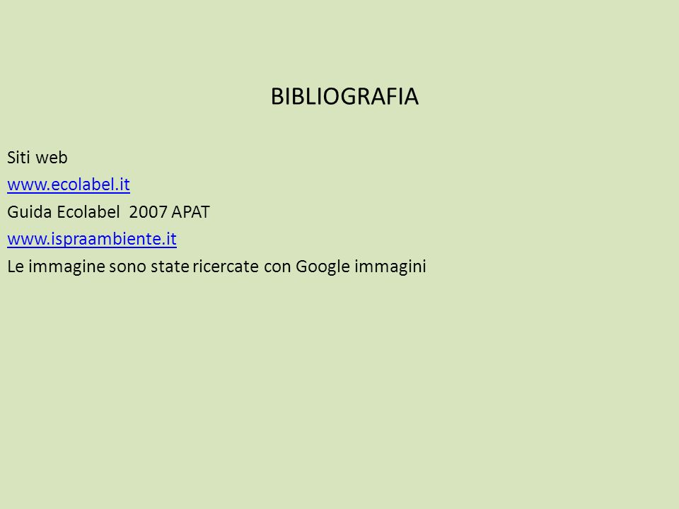 BIBLIOGRAFIA Siti web. www.ecolabel.it. Guida Ecolabel 2007 APAT.