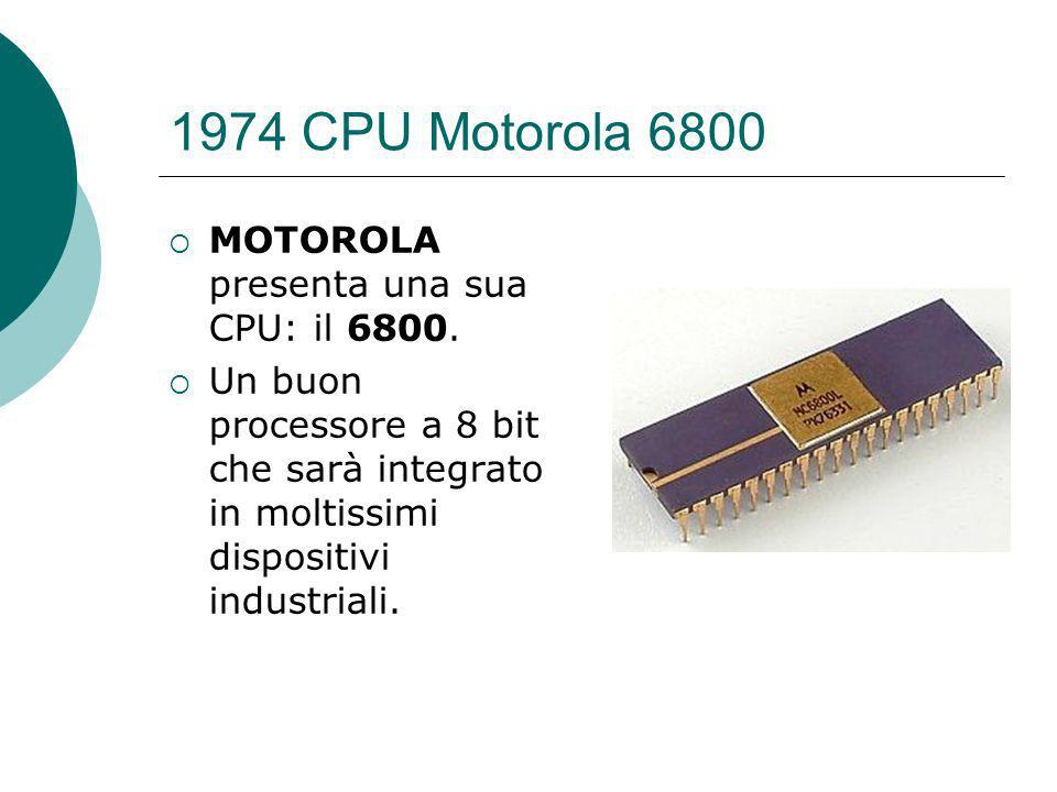 1974 CPU Motorola 6800 MOTOROLA presenta una sua CPU: il 6800.