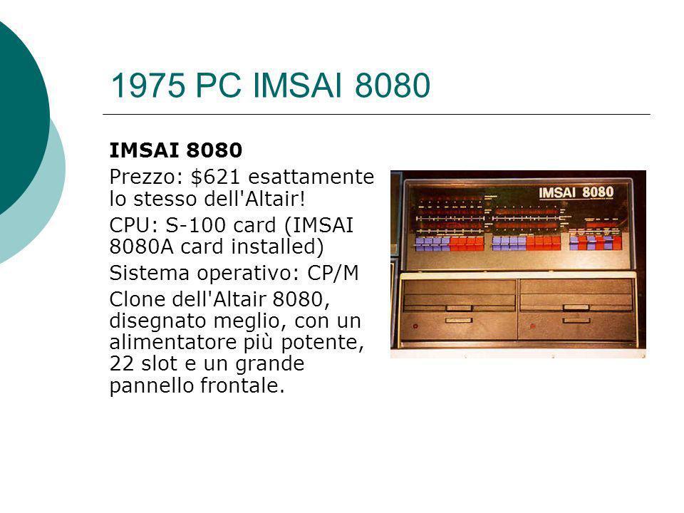 1975 PC IMSAI 8080 IMSAI 8080. Prezzo: $621 esattamente lo stesso dell Altair! CPU: S-100 card (IMSAI 8080A card installed)