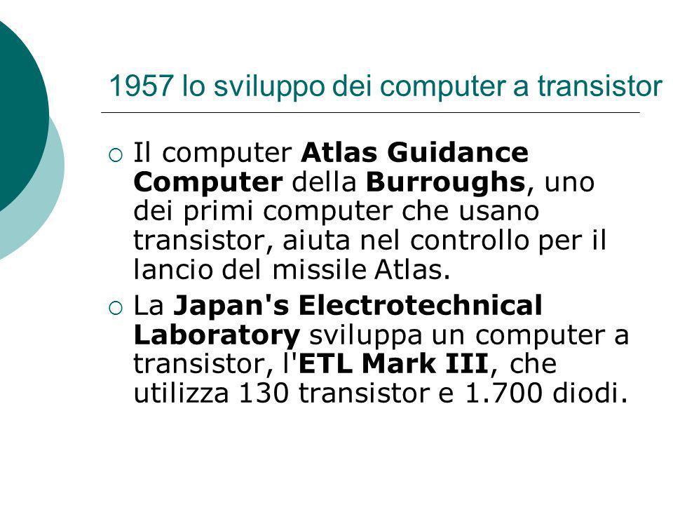 1957 lo sviluppo dei computer a transistor