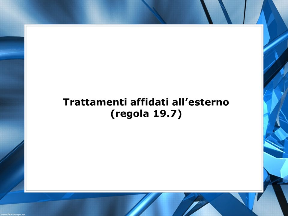 Trattamenti affidati all'esterno (regola 19.7)