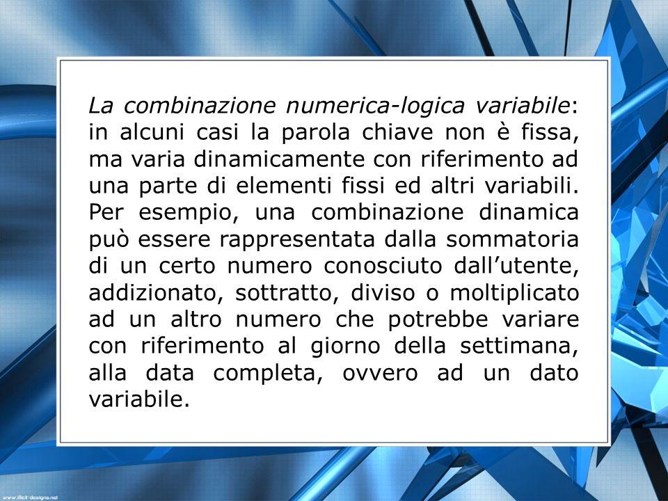 La combinazione numerica-logica variabile: in alcuni casi la parola chiave non è fissa, ma varia dinamicamente con riferimento ad una parte di elementi fissi ed altri variabili.