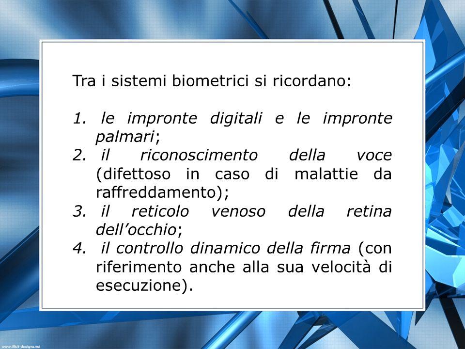 Tra i sistemi biometrici si ricordano: