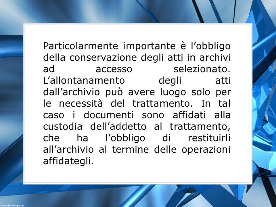 Particolarmente importante è l'obbligo della conservazione degli atti in archivi ad accesso selezionato.