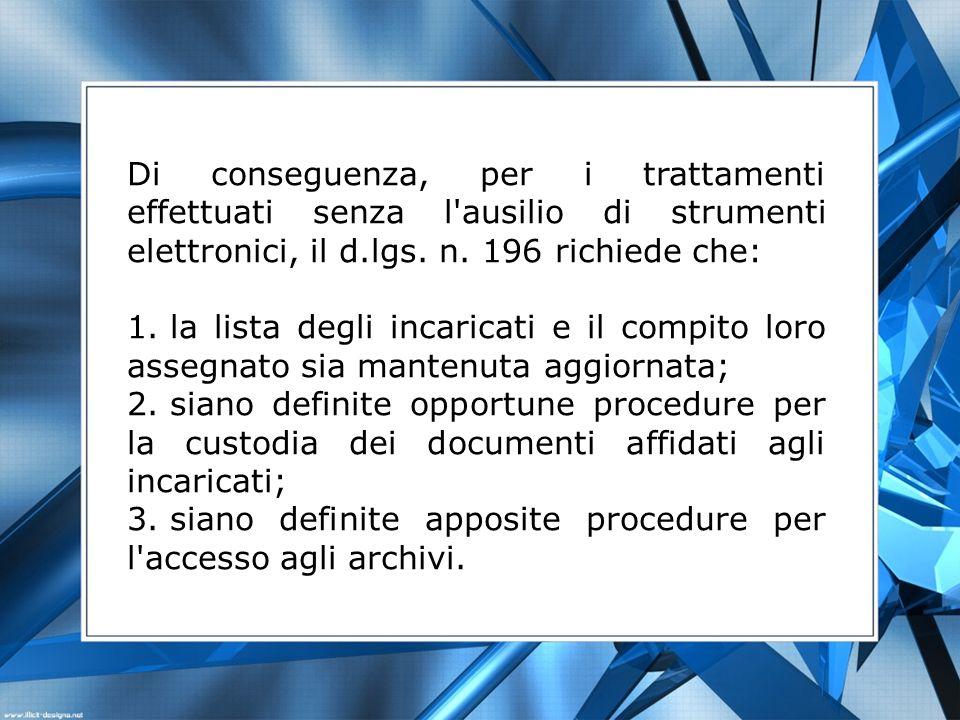 Di conseguenza, per i trattamenti effettuati senza l ausilio di strumenti elettronici, il d.lgs. n. 196 richiede che: