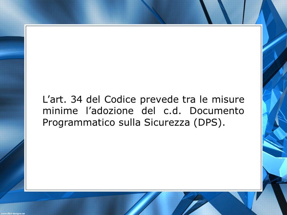 L'art. 34 del Codice prevede tra le misure minime l'adozione del c. d