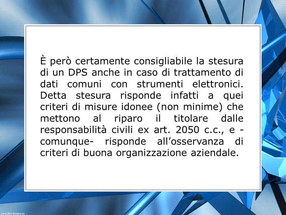 È però certamente consigliabile la stesura di un DPS anche in caso di trattamento di dati comuni con strumenti elettronici.