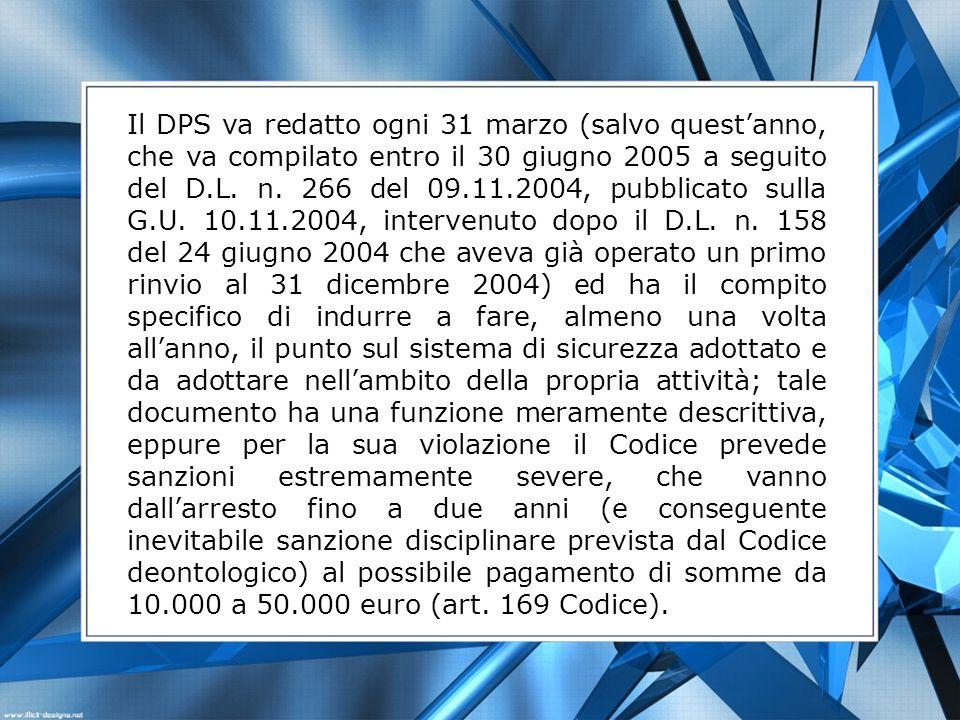 Il DPS va redatto ogni 31 marzo (salvo quest'anno, che va compilato entro il 30 giugno 2005 a seguito del D.L.