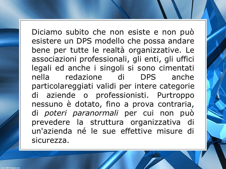 Diciamo subito che non esiste e non può esistere un DPS modello che possa andare bene per tutte le realtà organizzative.