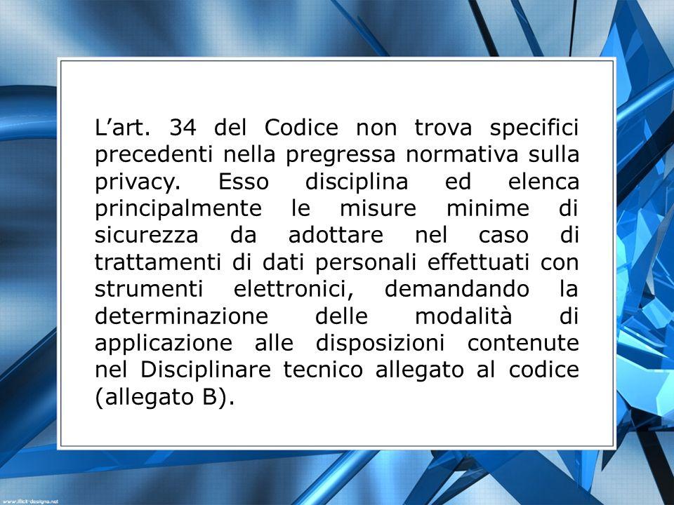 L'art. 34 del Codice non trova specifici precedenti nella pregressa normativa sulla privacy.