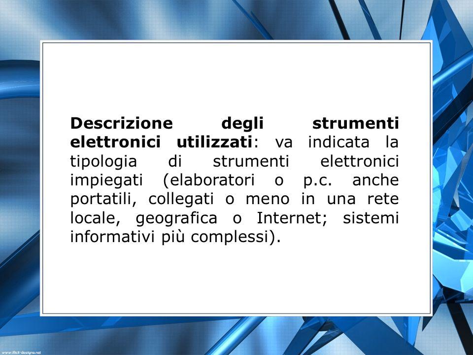 Descrizione degli strumenti elettronici utilizzati: va indicata la tipologia di strumenti elettronici impiegati (elaboratori o p.c.