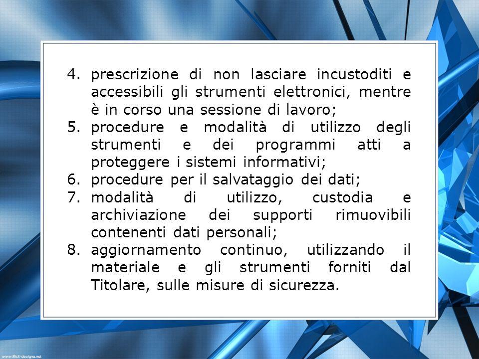 prescrizione di non lasciare incustoditi e accessibili gli strumenti elettronici, mentre è in corso una sessione di lavoro;