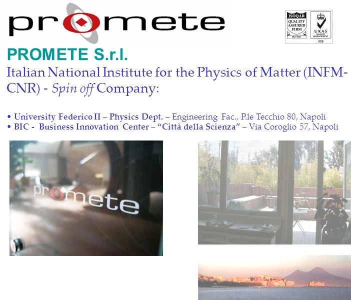 PROMETE S.r.l. Italian National Institute for the Physics of Matter (INFM-CNR) - Spin off Company: