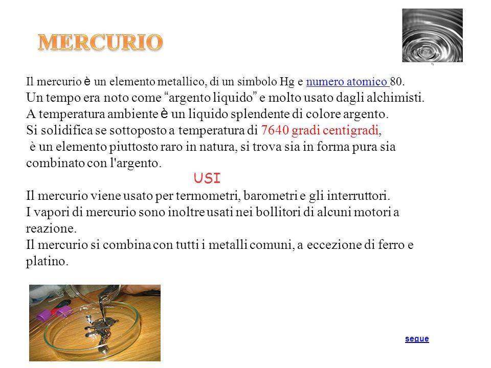 MERCURIOIl mercurio è un elemento metallico, di un simbolo Hg e numero atomico 80.