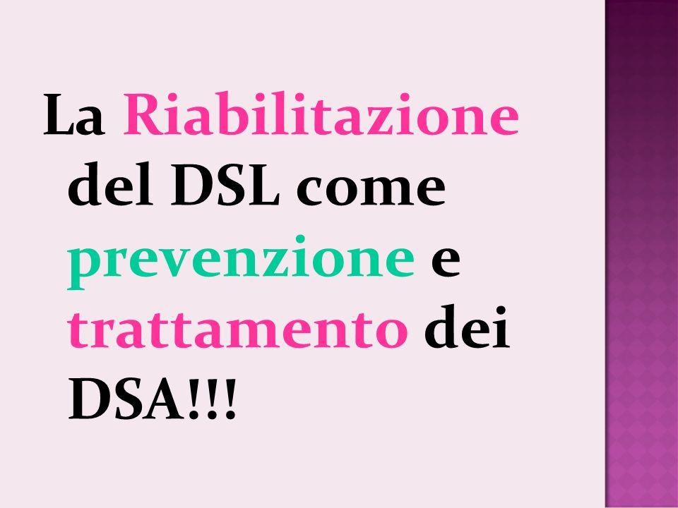 La Riabilitazione del DSL come prevenzione e trattamento dei DSA!!!