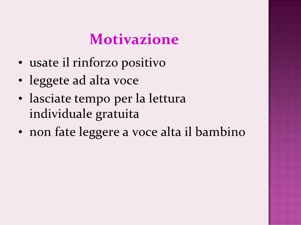 Motivazione usate il rinforzo positivo leggete ad alta voce