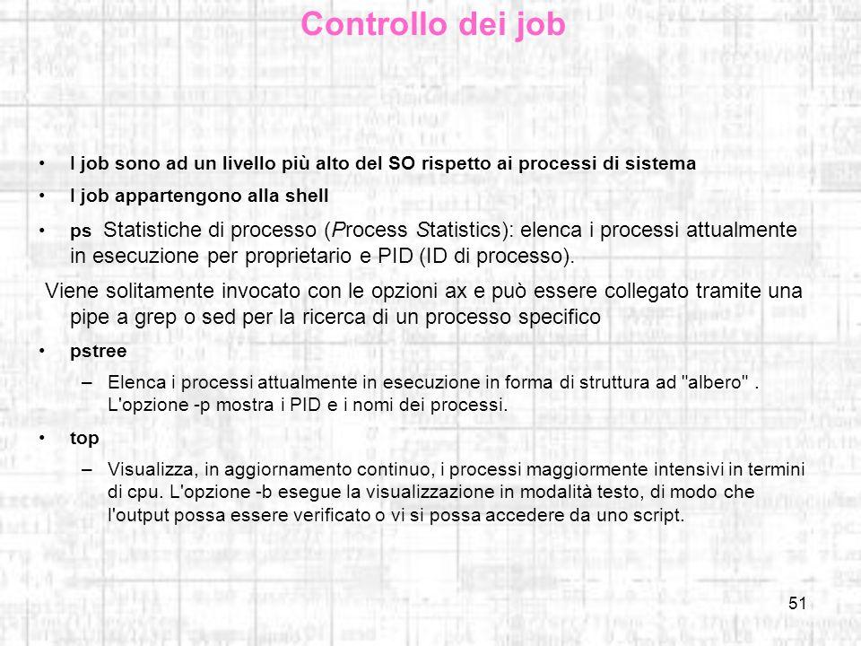 Controllo dei job I job sono ad un livello più alto del SO rispetto ai processi di sistema. I job appartengono alla shell.