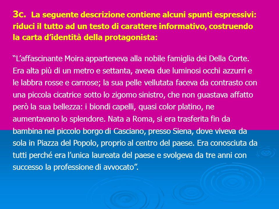 3c. La seguente descrizione contiene alcuni spunti espressivi: riduci il tutto ad un testo di carattere informativo, costruendo la carta d'identità della protagonista: