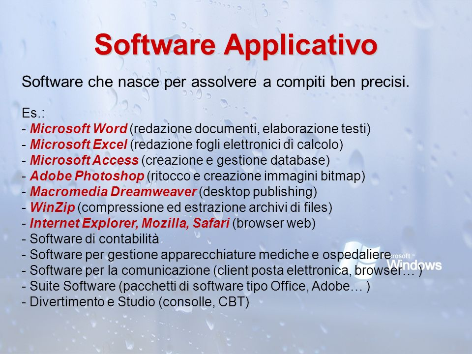 Software Applicativo Software che nasce per assolvere a compiti ben precisi. Es.: Microsoft Word (redazione documenti, elaborazione testi)