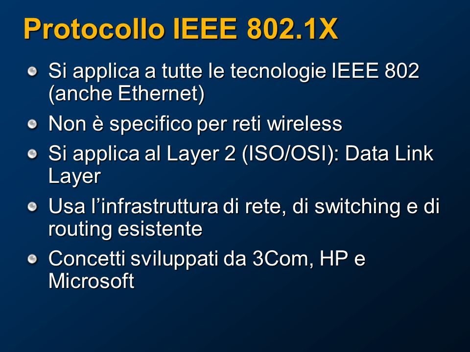 Protocollo IEEE 802.1X Si applica a tutte le tecnologie IEEE 802 (anche Ethernet) Non è specifico per reti wireless.