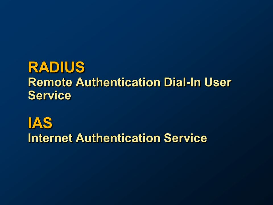 RADIUS Remote Authentication Dial-In User Service IAS Internet Authentication Service