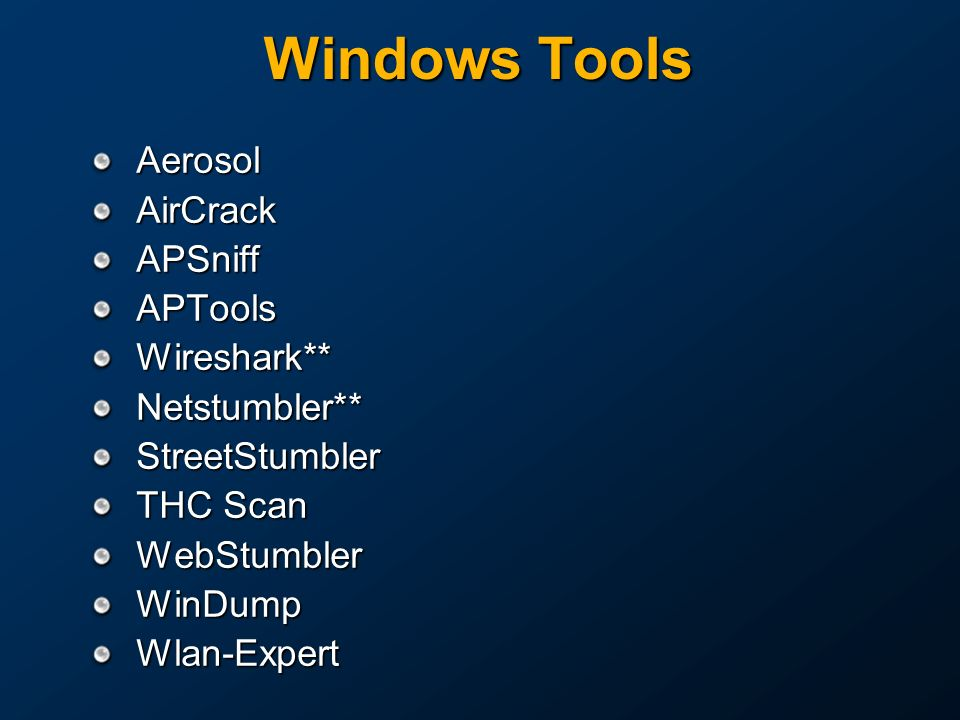 Windows Tools Aerosol AirCrack APSniff APTools Wireshark**