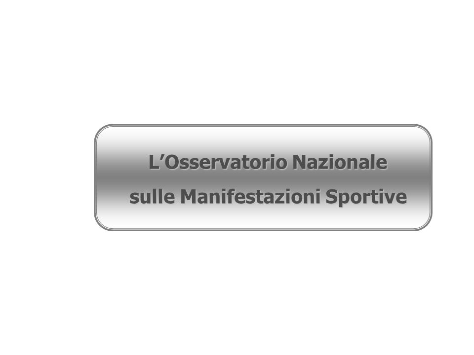 L'Osservatorio Nazionale sulle Manifestazioni Sportive