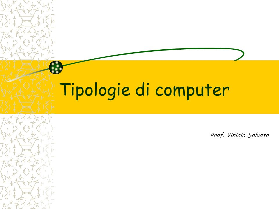 Tipologie di computer Prof. Vinicio Salvato