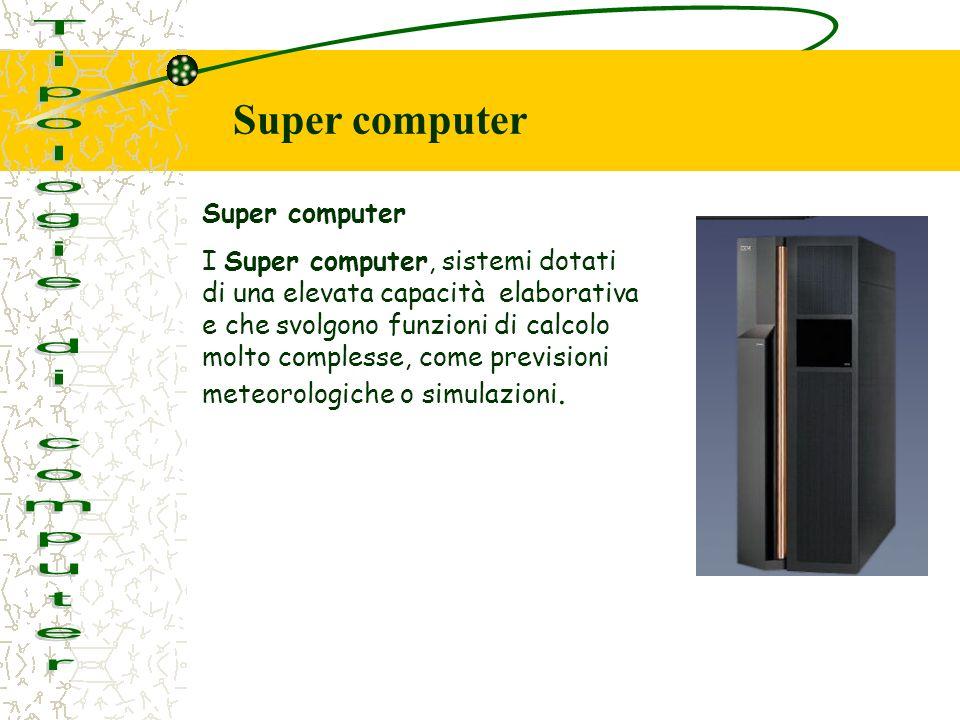 Tipologie di computer Super computer Super computer