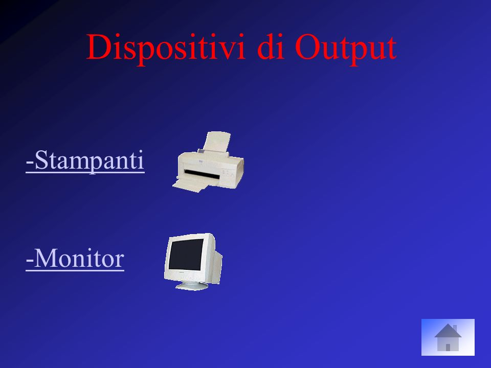 Dispositivi di Output -Stampanti -Monitor