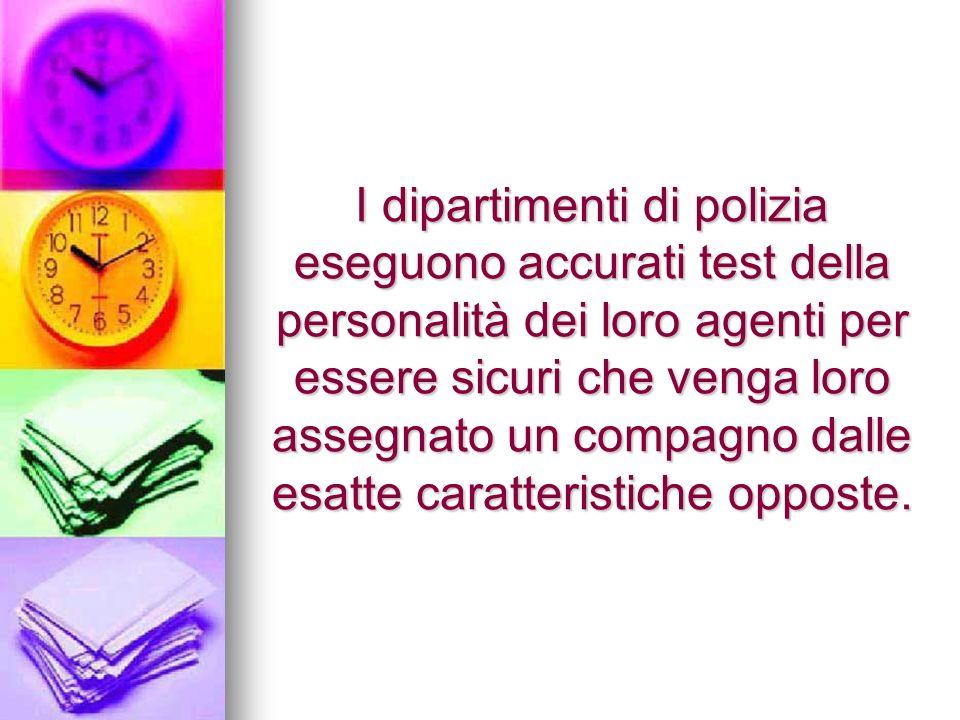 I dipartimenti di polizia eseguono accurati test della personalità dei loro agenti per essere sicuri che venga loro assegnato un compagno dalle esatte caratteristiche opposte.