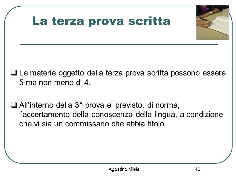 La terza prova scritta Le materie oggetto della terza prova scritta possono essere 5 ma non meno di 4.