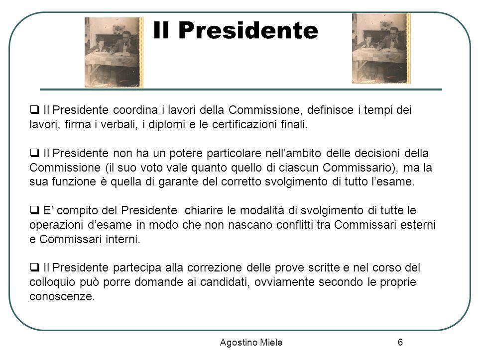 Il Presidente Il Presidente coordina i lavori della Commissione, definisce i tempi dei lavori, firma i verbali, i diplomi e le certificazioni finali.