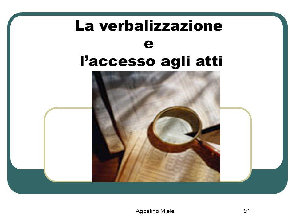La verbalizzazione e l'accesso agli atti Agostino Miele