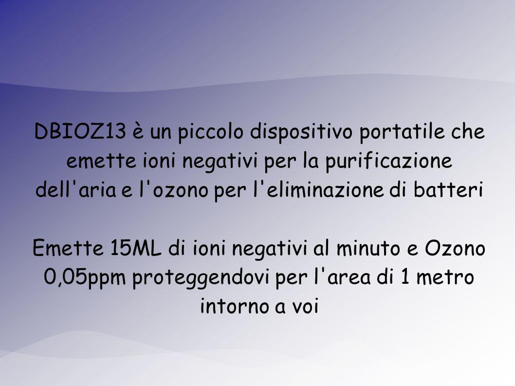 DBIOZ13 è un piccolo dispositivo portatile che emette ioni negativi per la purificazione dell aria e l ozono per l eliminazione di batteri