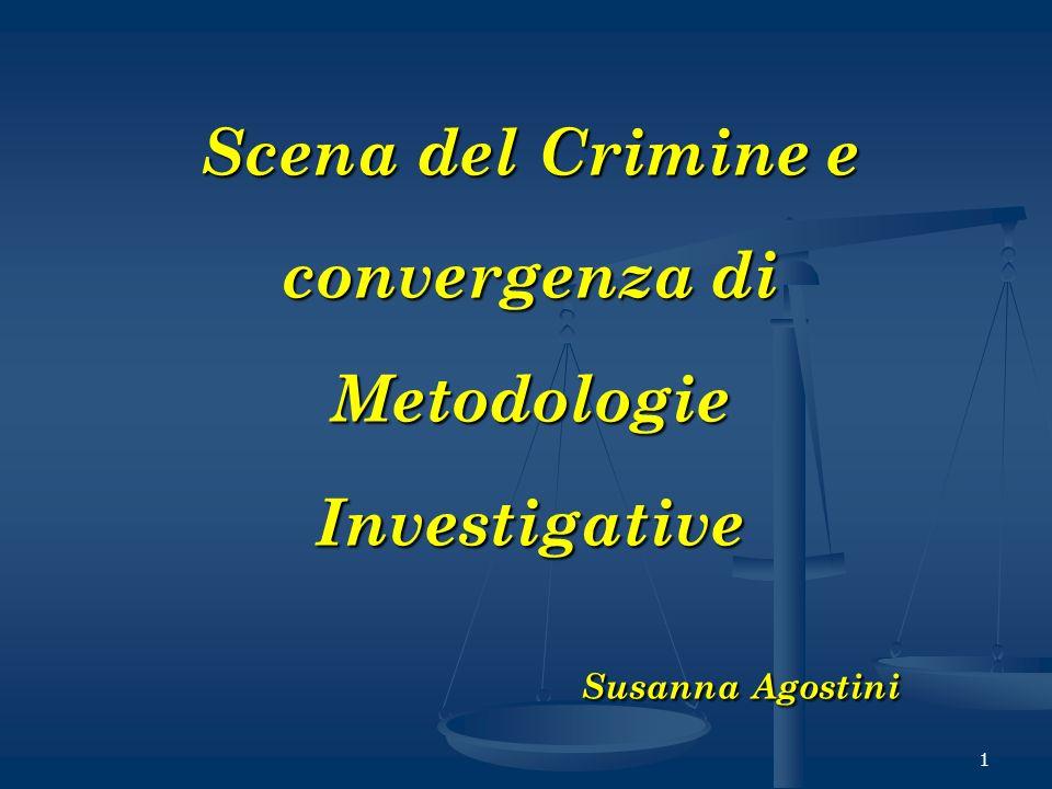 Scena del Crimine e convergenza di Metodologie Investigative Susanna Agostini