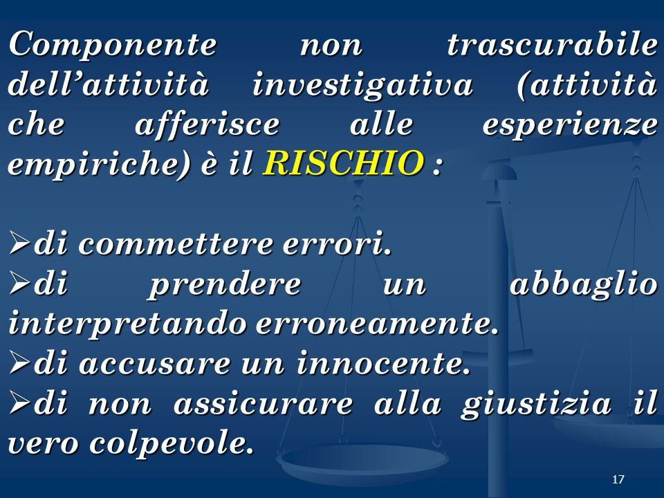 Componente non trascurabile dell'attività investigativa (attività che afferisce alle esperienze empiriche) è il RISCHIO :