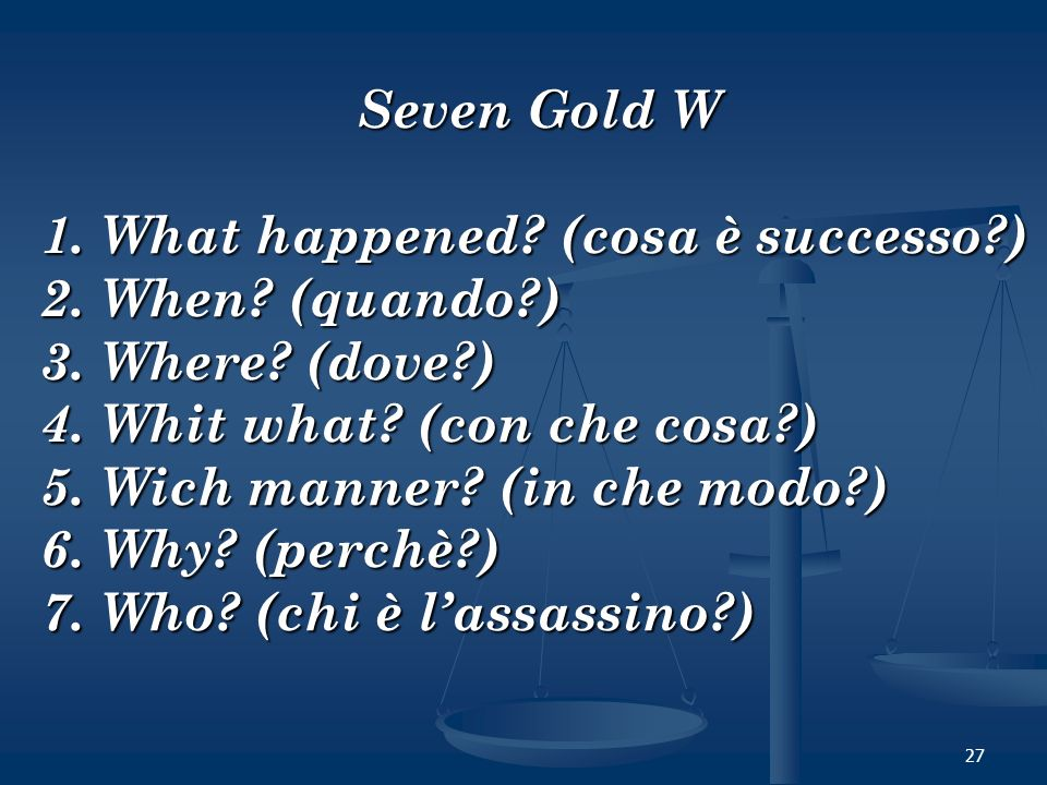 Seven Gold W What happened (cosa è successo ) When (quando ) Where (dove ) Whit what (con che cosa )