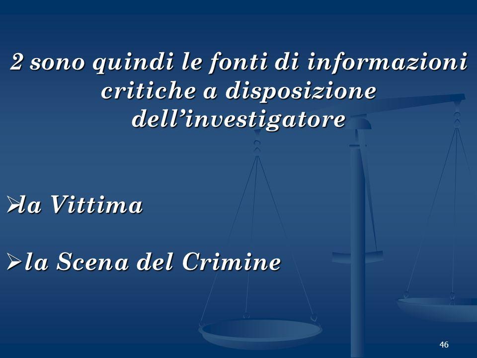2 sono quindi le fonti di informazioni critiche a disposizione dell'investigatore