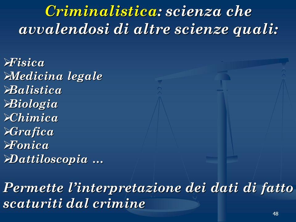 Criminalistica: scienza che avvalendosi di altre scienze quali: