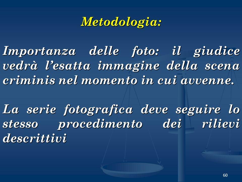 Metodologia: Importanza delle foto: il giudice vedrà l'esatta immagine della scena criminis nel momento in cui avvenne.