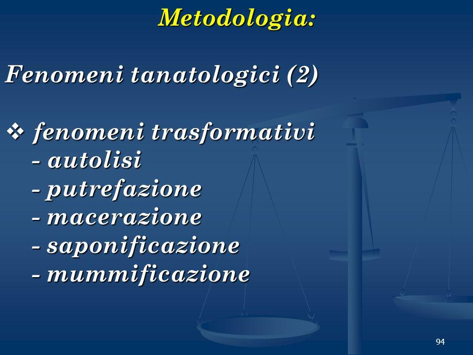 Metodologia: Fenomeni tanatologici (2) fenomeni trasformativi. - autolisi. - putrefazione. - macerazione.