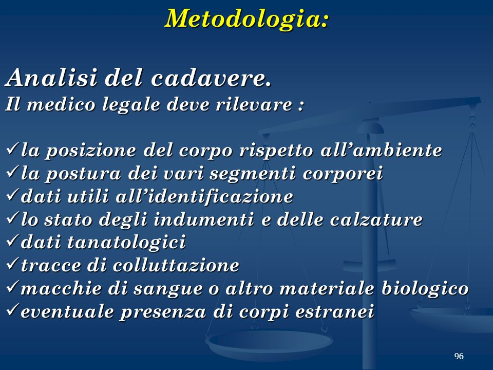 Metodologia: Analisi del cadavere. Il medico legale deve rilevare :