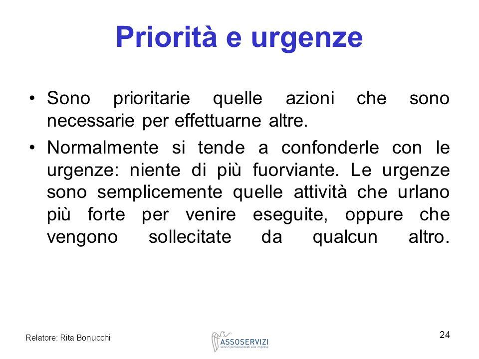 Priorità e urgenze Sono prioritarie quelle azioni che sono necessarie per effettuarne altre.